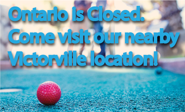 Ontario is closed, go to Victorville